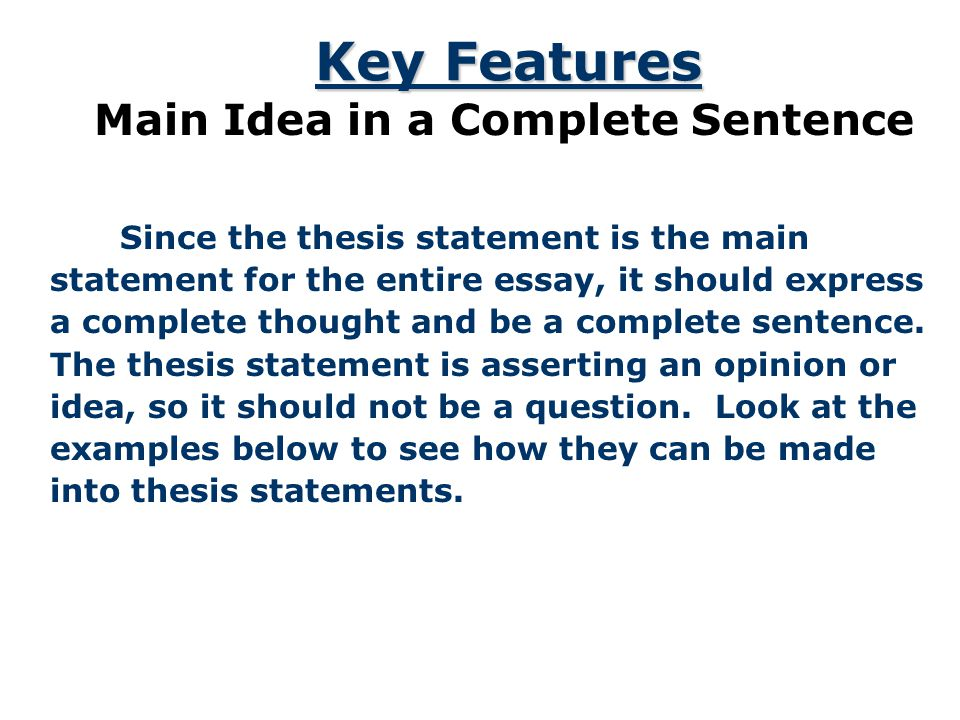 thesis statement complete sentence Developing a strong thesis statement view worksheet with a narrowed-down topic, you are ready to develop your thesis statement  it is a complete sentence.