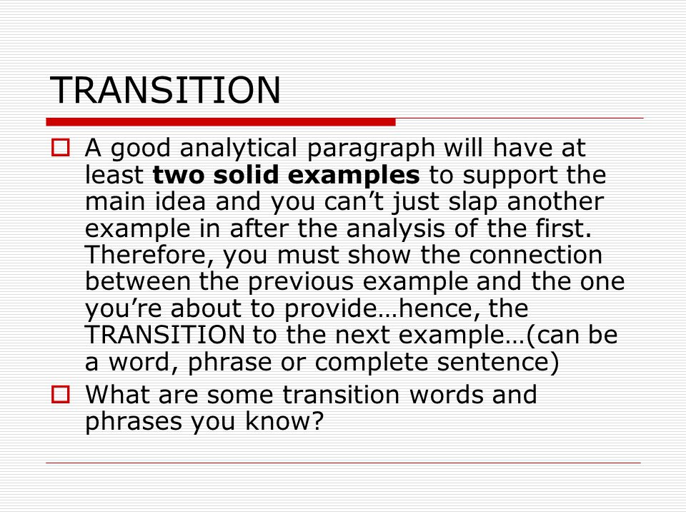 good transition words when writing an essay Ok, that's not a compelling story, but note how the transition words move us along in time transition words in non-fiction in an essay, you may use transition words to organize your thoughts and ideas you can use words to indicate that you're expanding upon your idea they can also provide additional support for an argument.