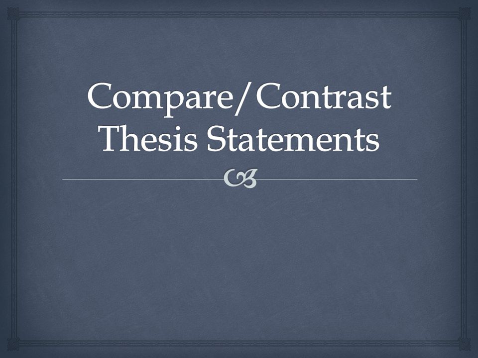 good thesis statements comparing contrasting Have no clue how to create a good thesis for your comparative paper need  some directions this article contains a few great examples to guide you.