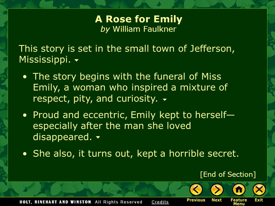 an interpretation of william faulkners a rose for emily 'a rose for emily,' a short story written by william faulkner in 1931, unravels the mysterious and strange life of a recently deceased southern woman named emily grierson the story is known for .