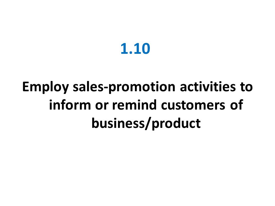 1.10 Employ sales-promotion activities to inform or remind customers of business/product
