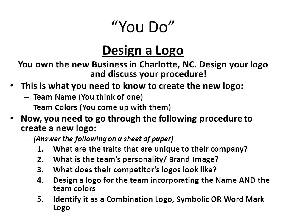 You Do Design a Logo. You own the new Business in Charlotte, NC. Design your logo and discuss your procedure!