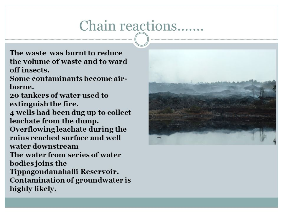 Chain reactions……. The waste was burnt to reduce the volume of waste and to ward off insects. Some contaminants become air-borne.