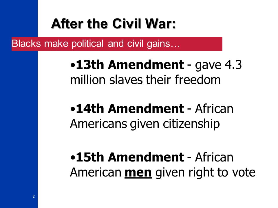 the situation for blacks after the civil war What kinds of political offices did blacks hold after the civil war after the civil war, african americans had what kinds of political offices did blacks.