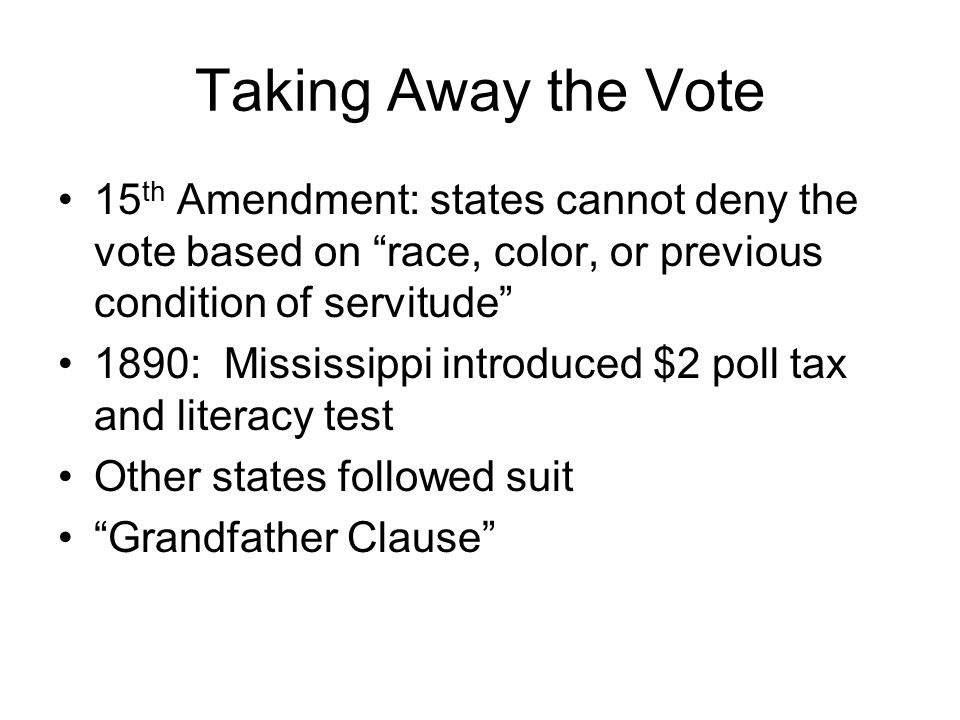 Taking Away the Vote 15th Amendment: states cannot deny the vote based on race, color, or previous condition of servitude
