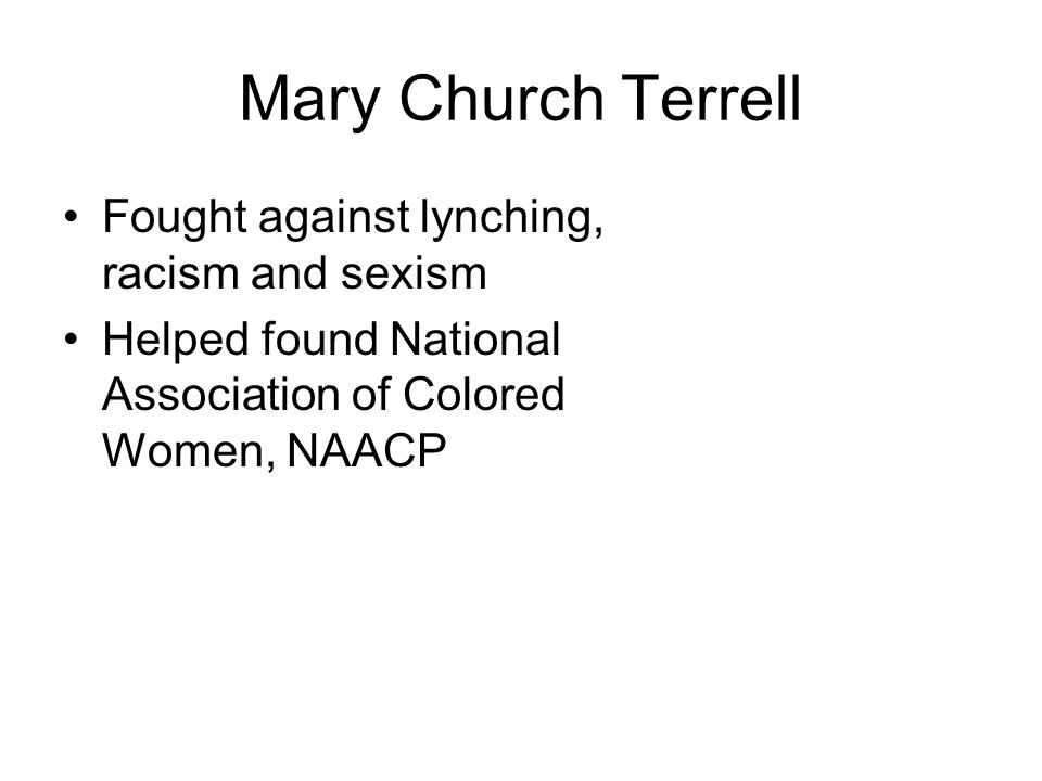 Mary Church Terrell Fought against lynching, racism and sexism