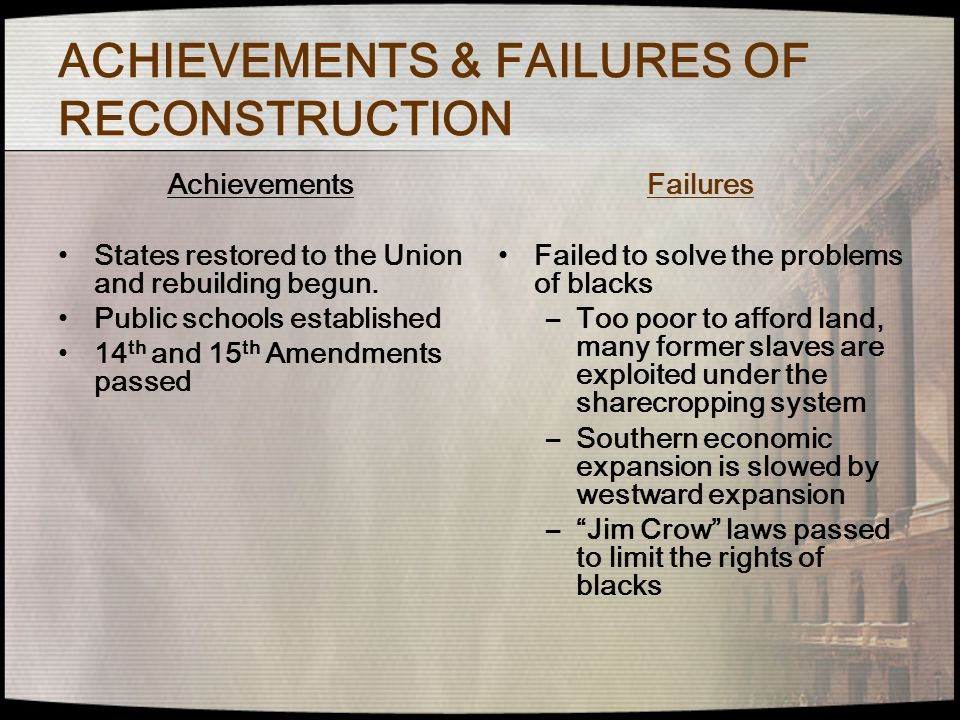 failure of reconstruction Reconstruction after the civil war was a failure the north was at odds and distracted over how the effort should be addressed and thus did not effectively rebuild the south and bring it back into the union.