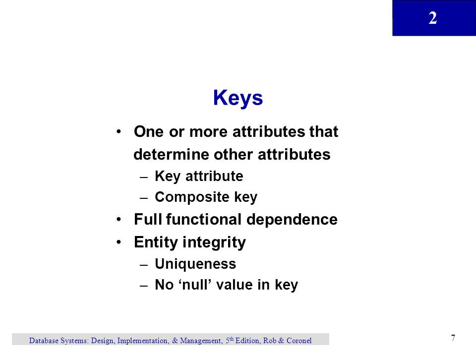 Keys One or more attributes that determine other attributes