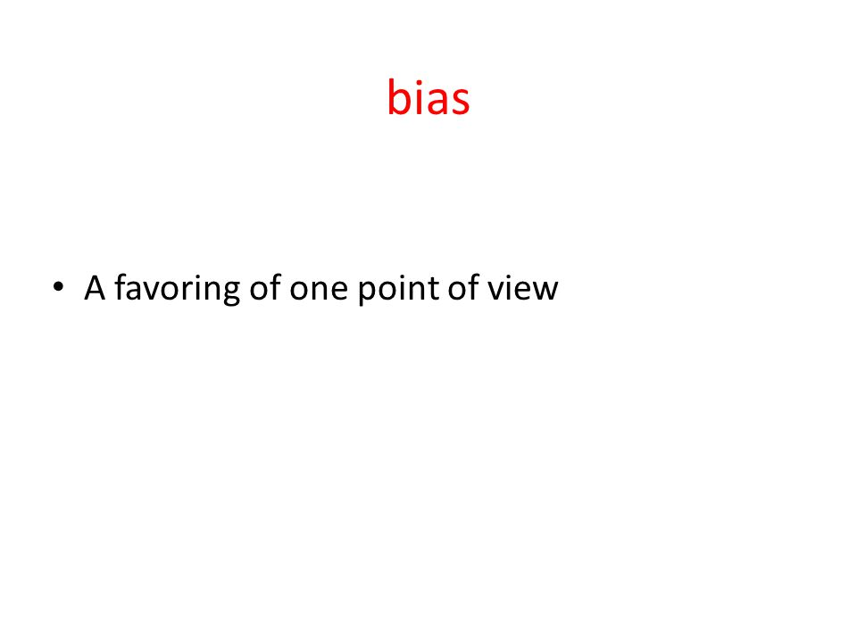 bias A favoring of one point of view