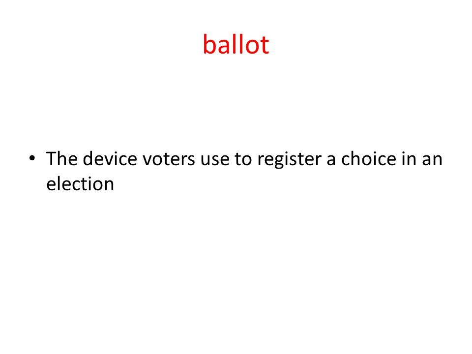 ballot The device voters use to register a choice in an election