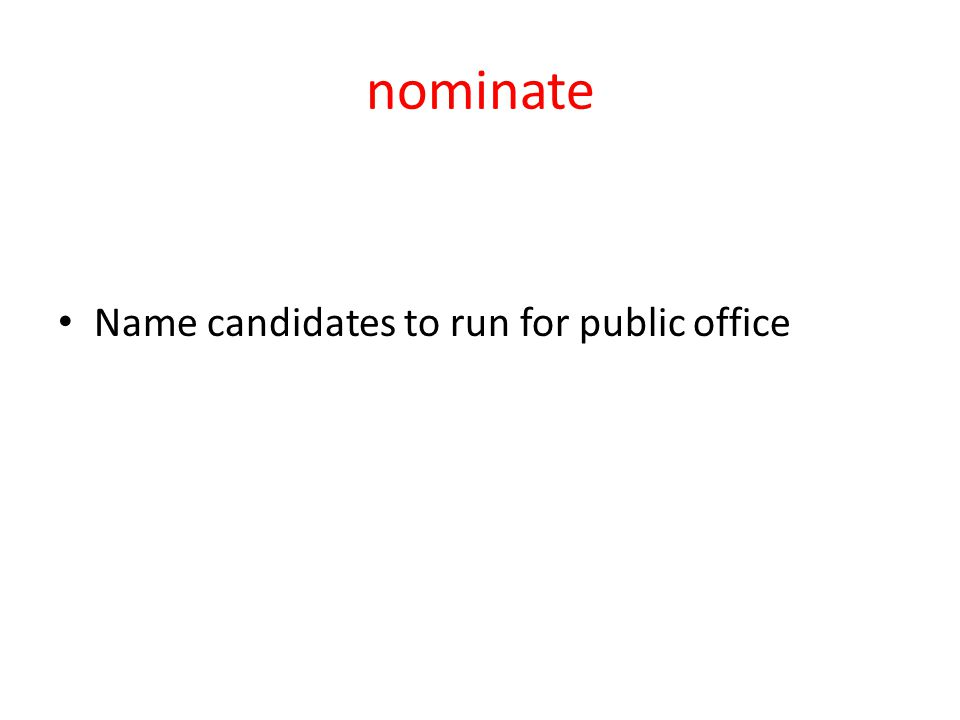 nominate Name candidates to run for public office