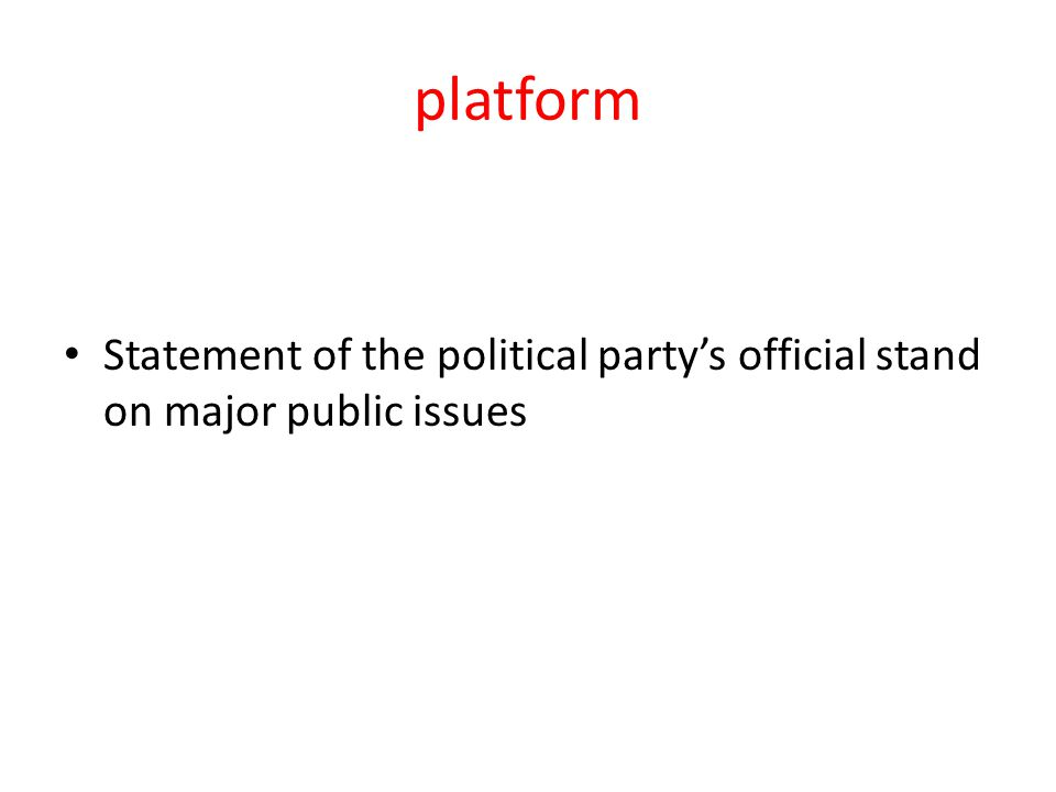 platform Statement of the political party's official stand on major public issues