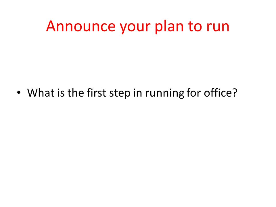 Announce your plan to run
