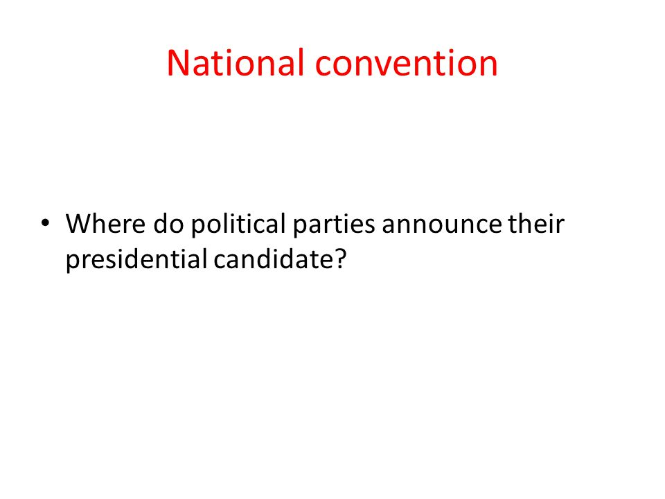 National convention Where do political parties announce their presidential candidate