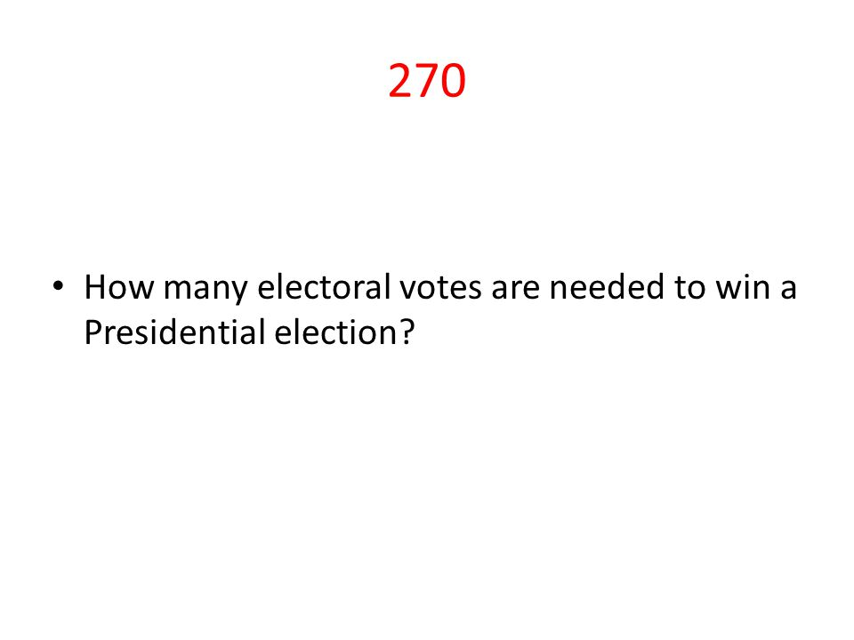270 How many electoral votes are needed to win a Presidential election