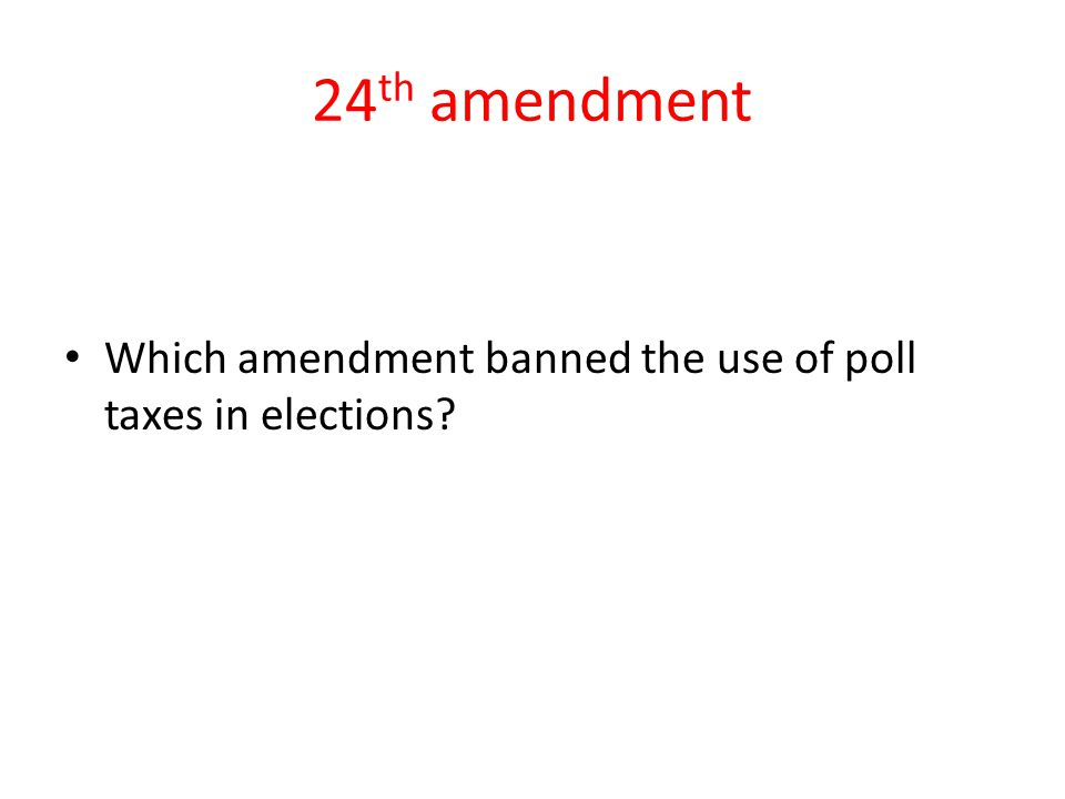 24th amendment Which amendment banned the use of poll taxes in elections