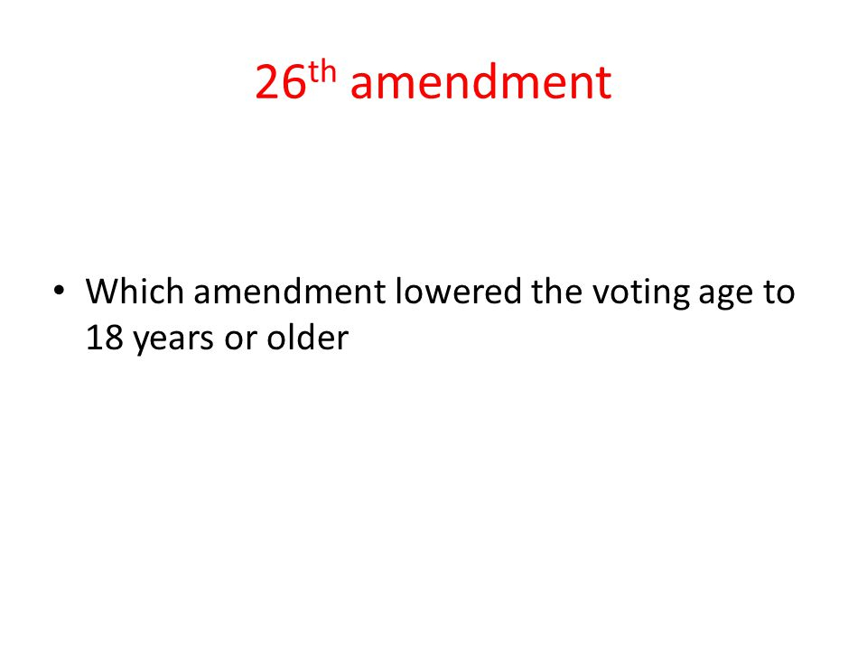 26th amendment Which amendment lowered the voting age to 18 years or older