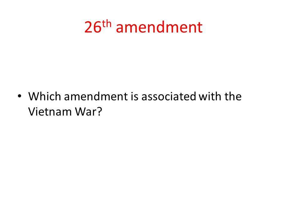 26th amendment Which amendment is associated with the Vietnam War