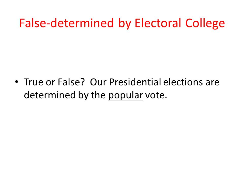 False-determined by Electoral College