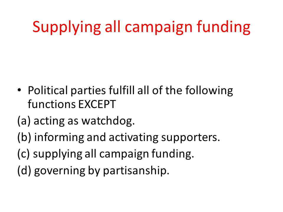 Supplying all campaign funding