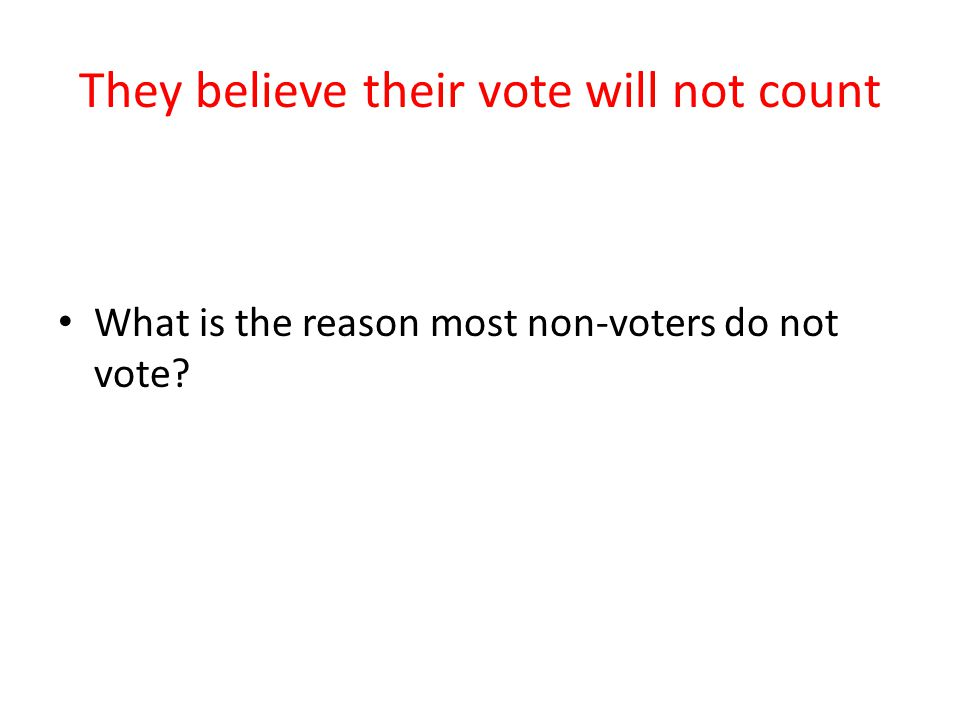They believe their vote will not count