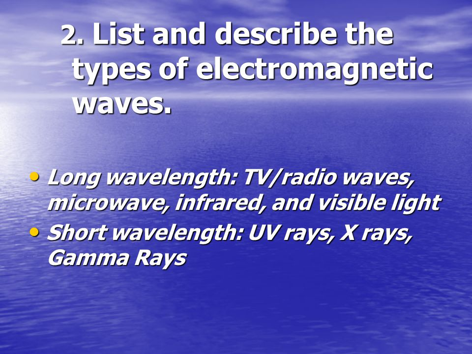 2. List and describe the types of electromagnetic waves.