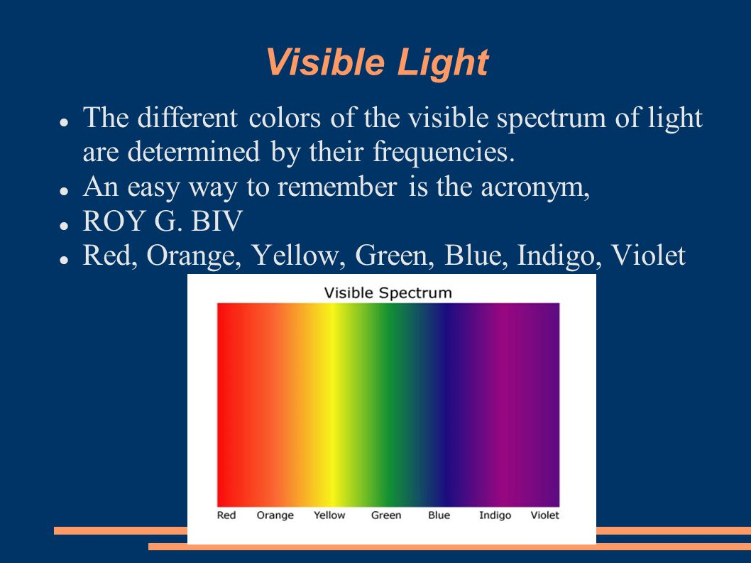 Visible Light The different colors of the visible spectrum of light are determined by their frequencies.