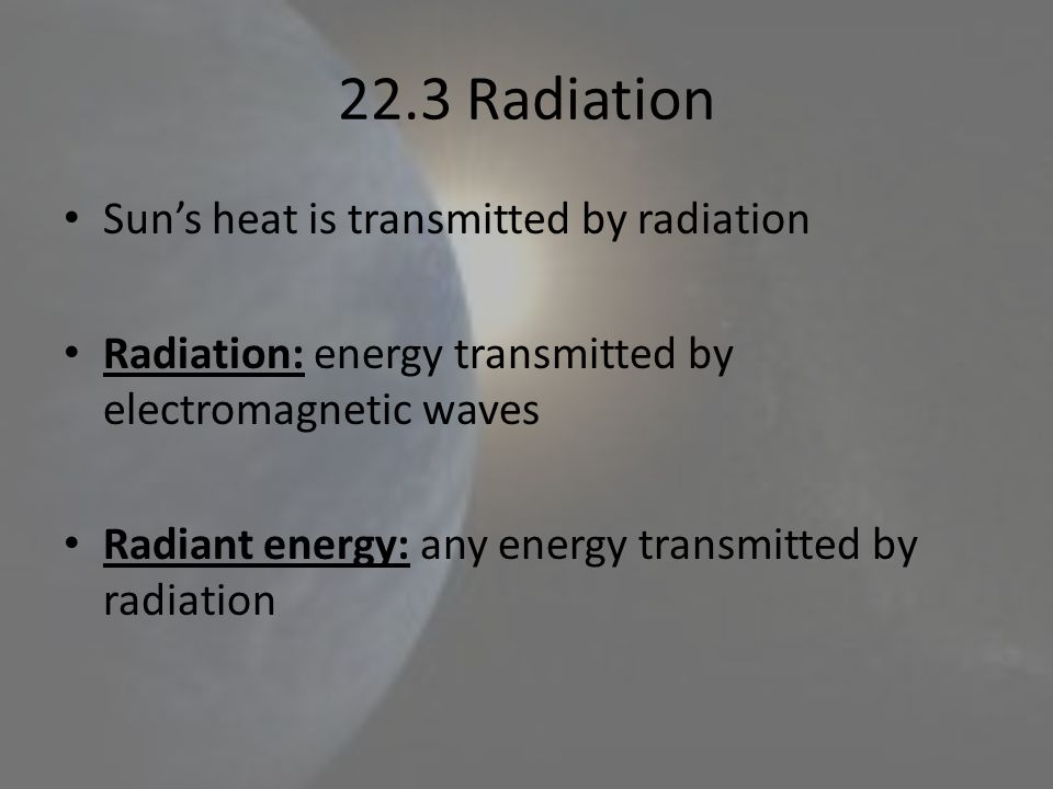 22.3 Radiation Sun's heat is transmitted by radiation
