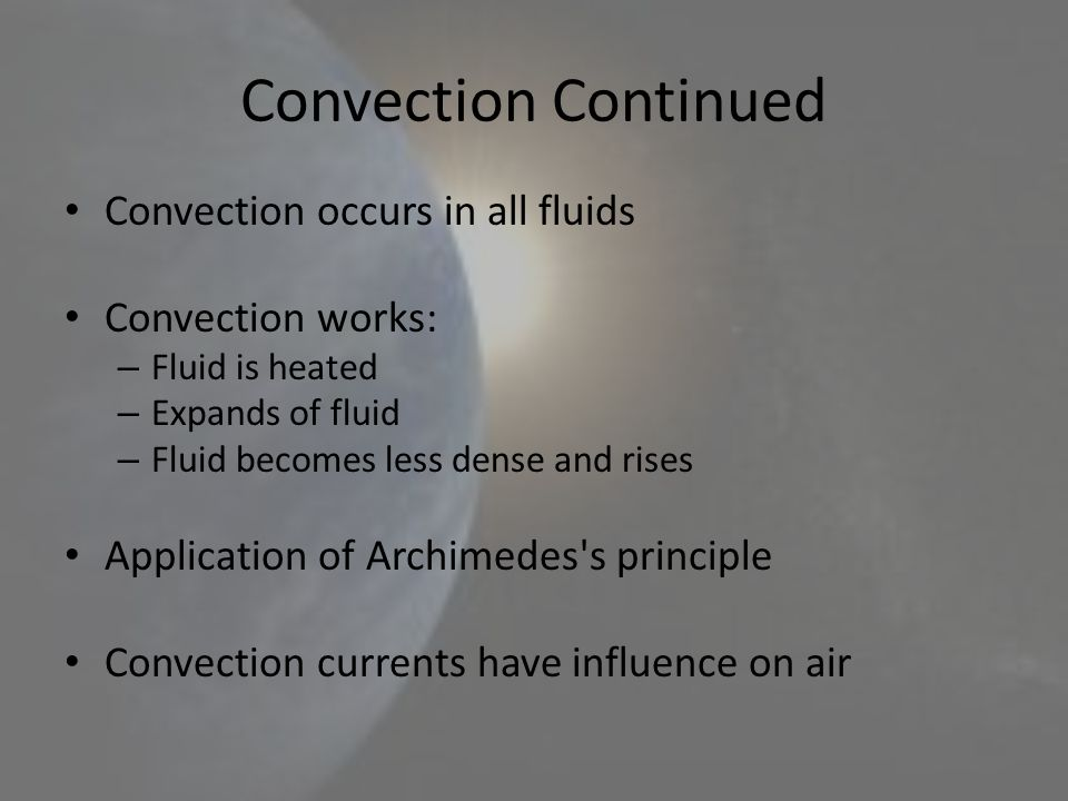 Convection Continued Convection occurs in all fluids Convection works: