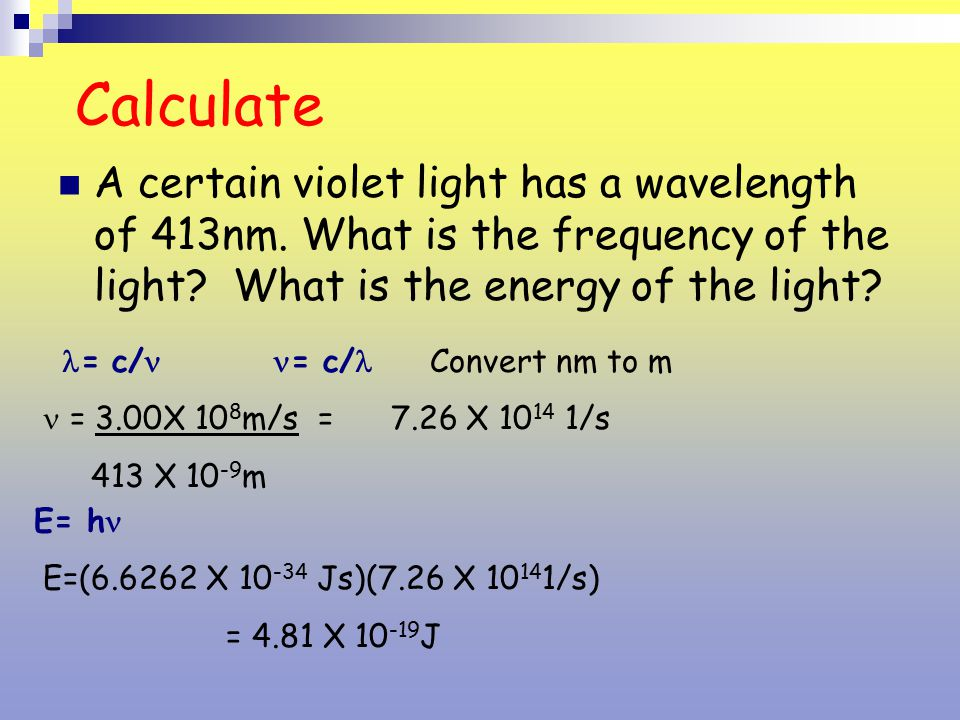 Calculate A certain violet light has a wavelength of 413nm. What is the frequency of the light What is the energy of the light
