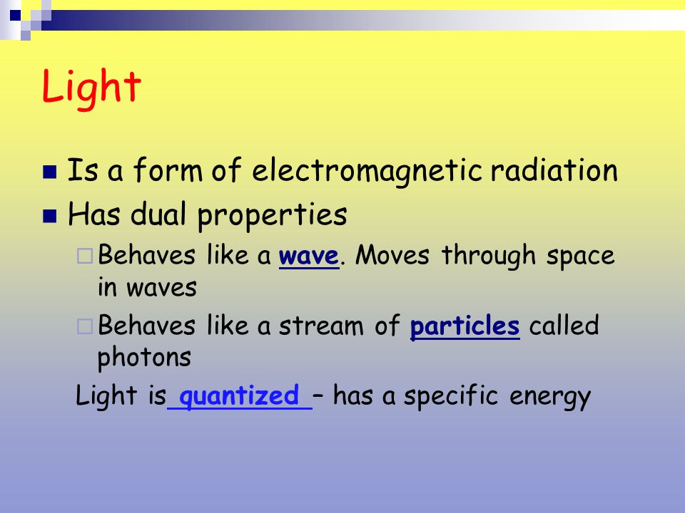 Light Is a form of electromagnetic radiation Has dual properties