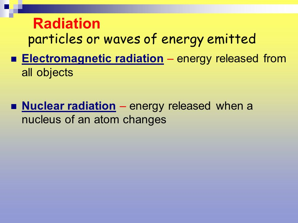 particles or waves of energy emitted