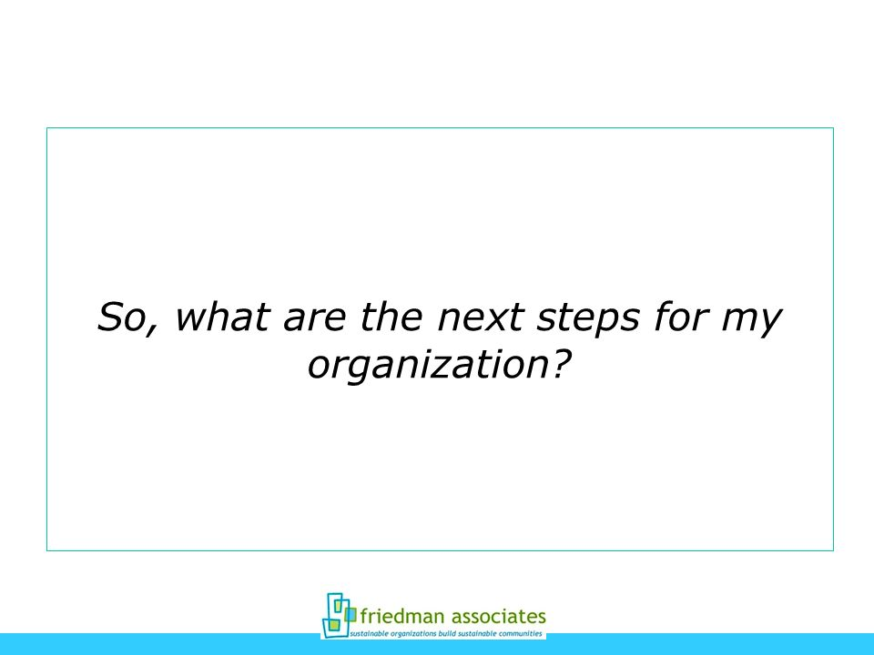 So, what are the next steps for my organization