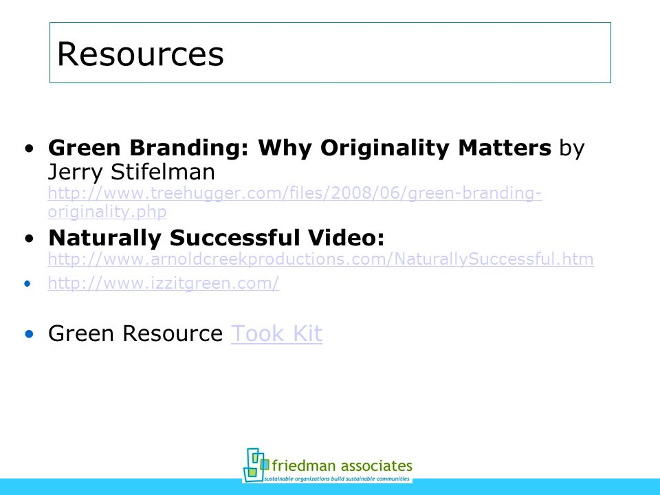 Resources Green Branding: Why Originality Matters by Jerry Stifelman http://www.treehugger.com/files/2008/06/green-branding- originality.php.