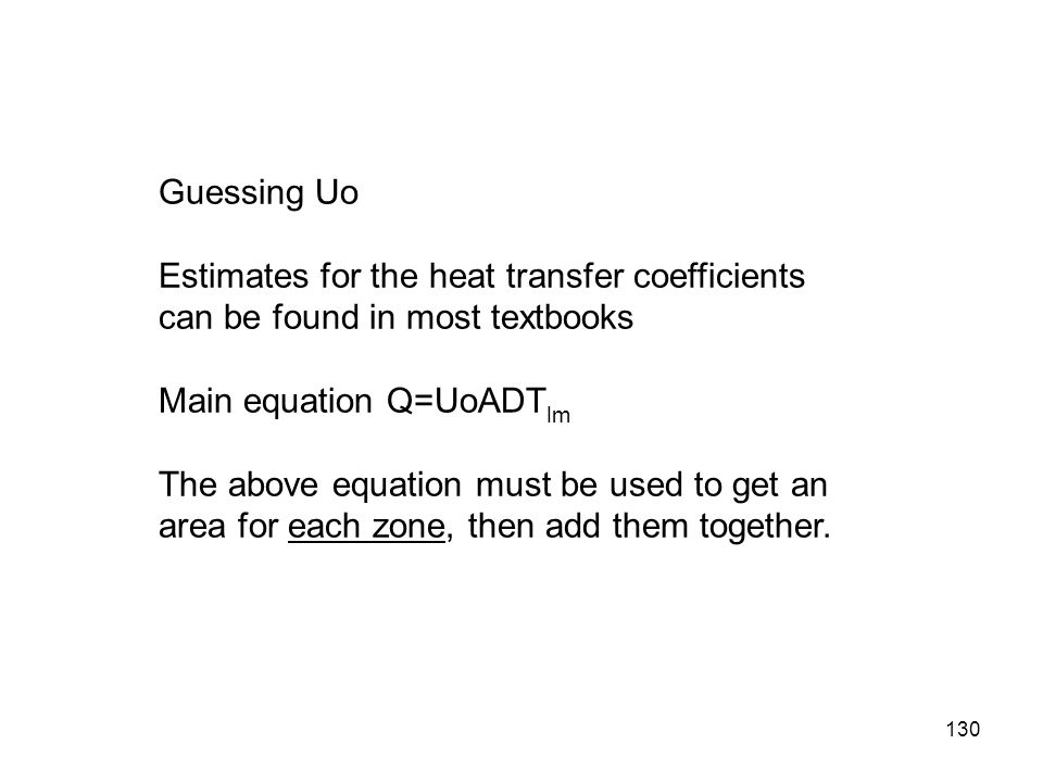 Guessing Uo Estimates for the heat transfer coefficients can be found in most textbooks. Main equation Q=UoADTlm.