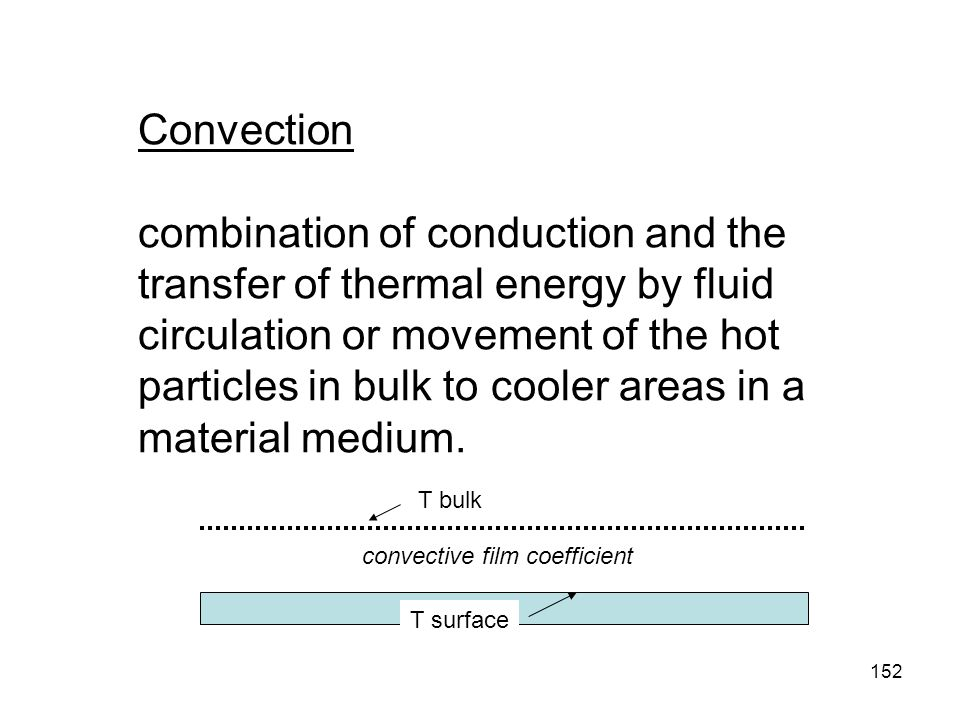 Convection combination of conduction and the transfer of thermal energy by fluid circulation or movement of the hot particles in bulk to cooler areas in a material medium.
