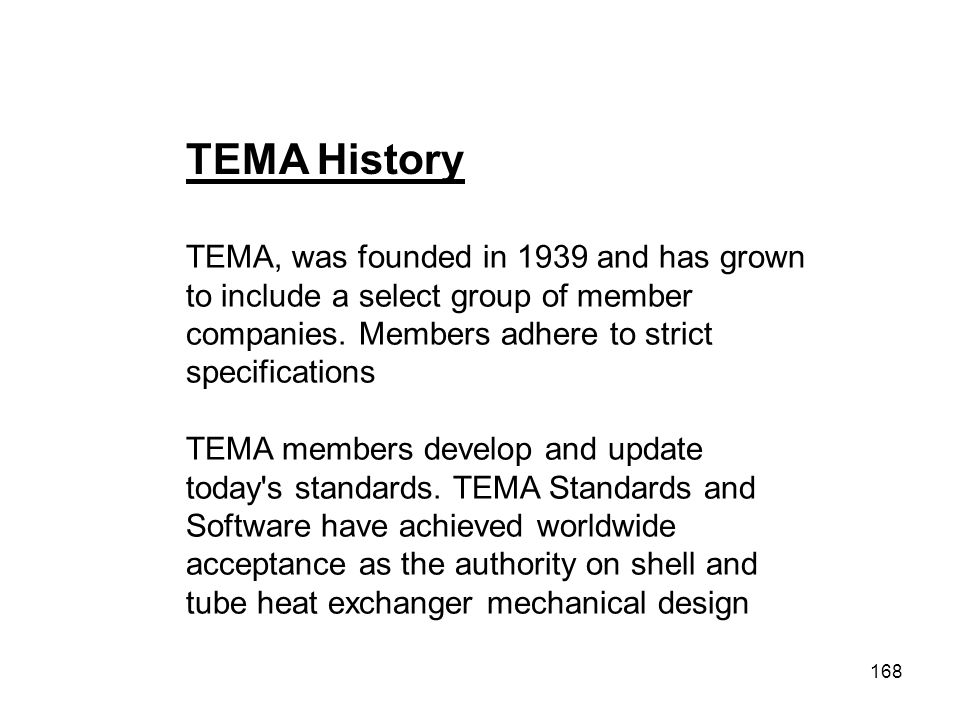 TEMA History TEMA, was founded in 1939 and has grown to include a select group of member companies. Members adhere to strict specifications.