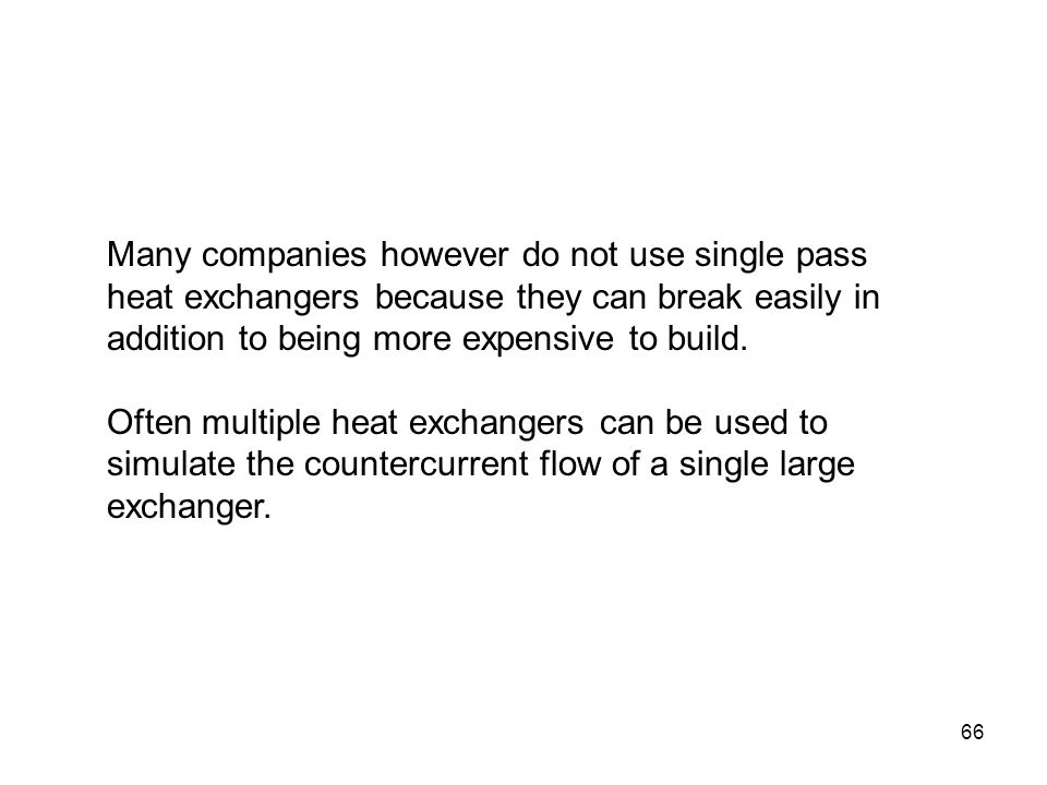 Many companies however do not use single pass heat exchangers because they can break easily in addition to being more expensive to build.