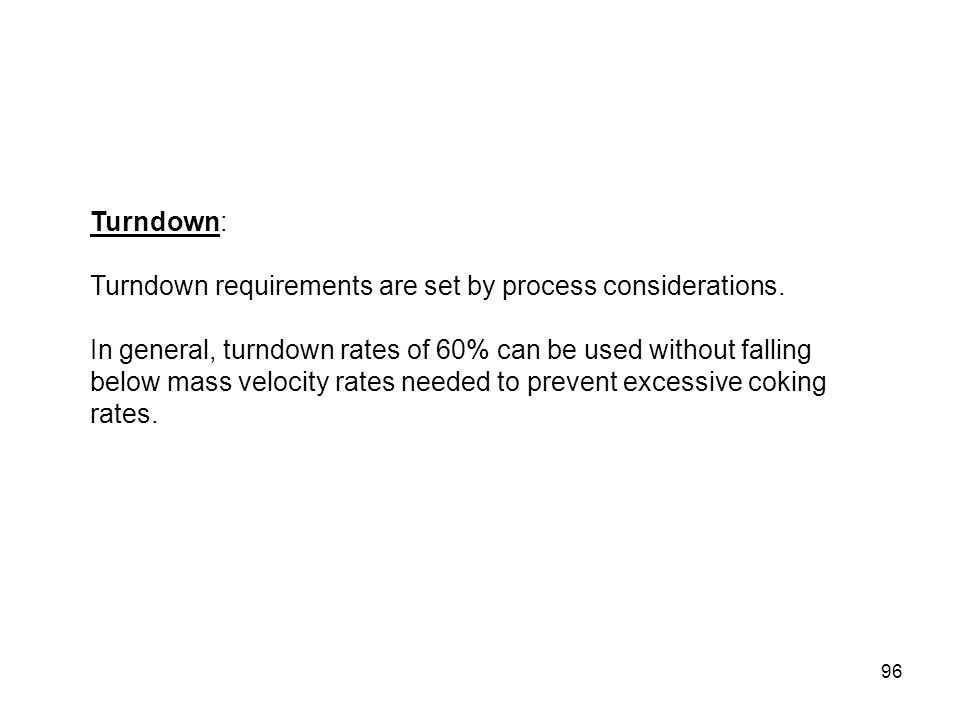 Turndown: Turndown requirements are set by process considerations.