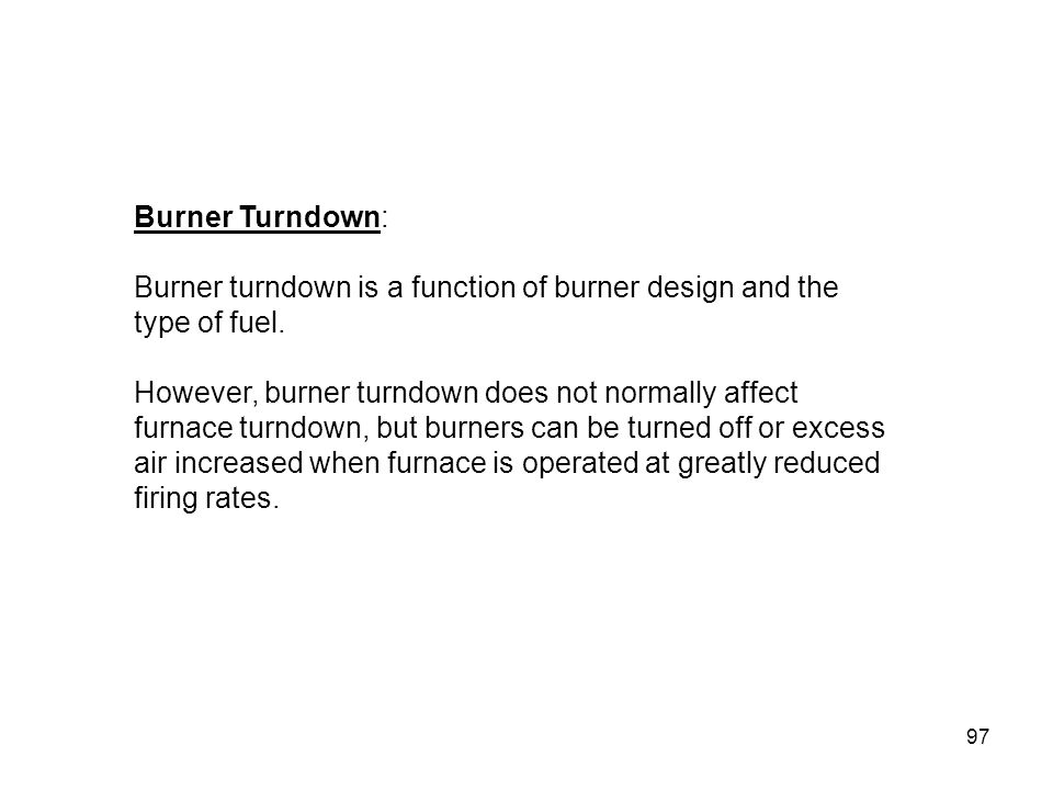 Burner turndown is a function of burner design and the type of fuel.