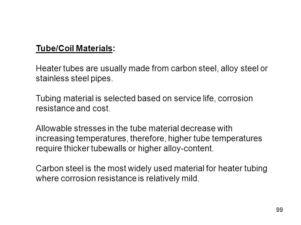 Tube/Coil Materials: Heater tubes are usually made from carbon steel, alloy steel or stainless steel pipes.