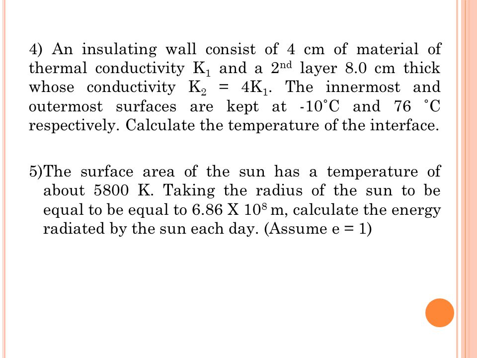 4) An insulating wall consist of 4 cm of material of thermal conductivity K1 and a 2nd layer 8.0 cm thick whose conductivity K2 = 4K1.