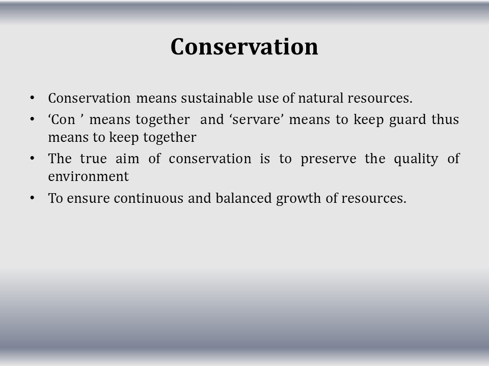 Conservation Conservation means sustainable use of natural resources.
