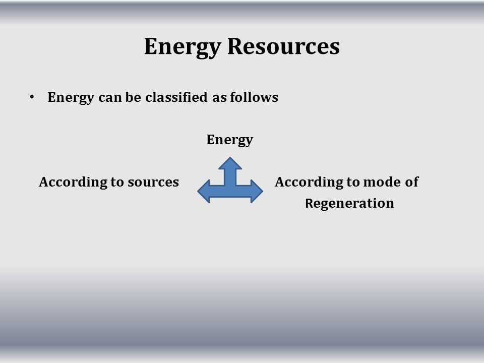 Energy Resources Energy can be classified as follows Energy