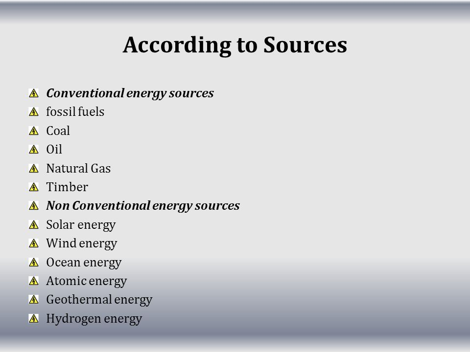 According to Sources Conventional energy sources fossil fuels Coal Oil