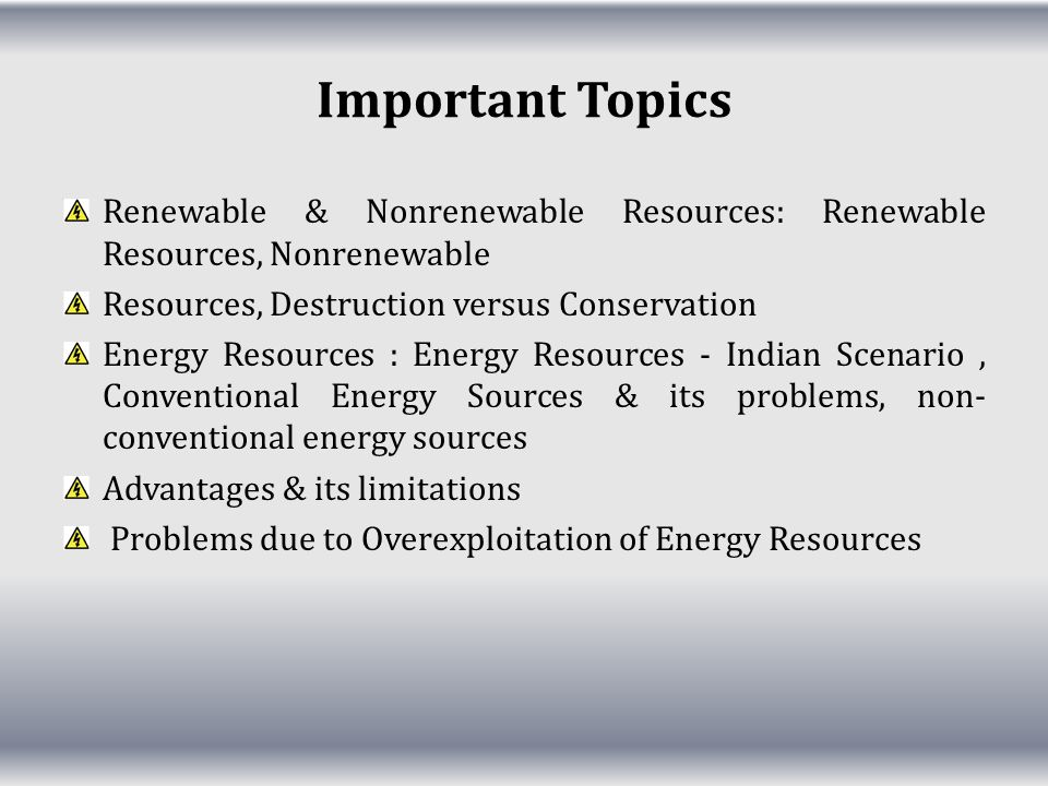Important Topics Renewable & Nonrenewable Resources: Renewable Resources, Nonrenewable. Resources, Destruction versus Conservation.