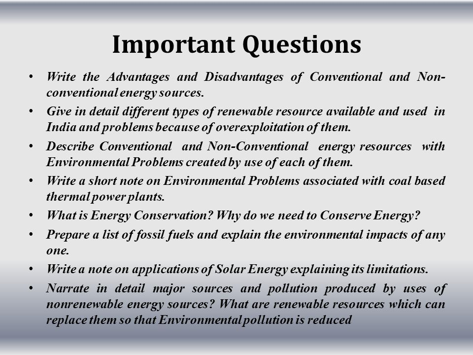 Important Questions Write the Advantages and Disadvantages of Conventional and Non- conventional energy sources.