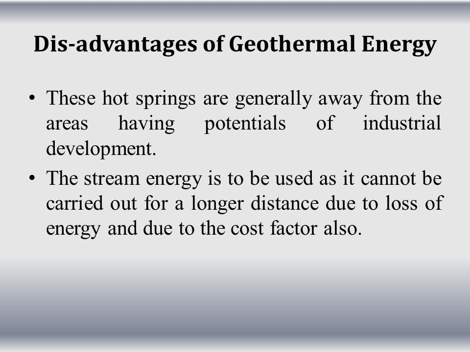 Dis-advantages of Geothermal Energy
