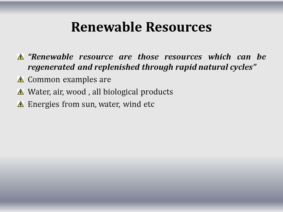 Renewable Resources Renewable resource are those resources which can be regenerated and replenished through rapid natural cycles