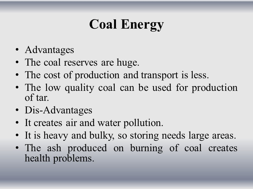 Coal Energy Advantages The coal reserves are huge.